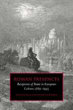Roman Presences: Receptions of Rome in European Culture, 1789–1945