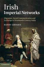 Irish Imperial Networks: Migration, Social Communication and Exchange in Nineteenth-Century India