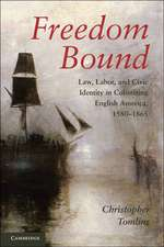 Freedom Bound: Law, Labor, and Civic Identity in Colonizing English America, 1580–1865