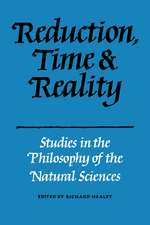 Reduction, Time and Reality: Studies in the Philosophy of the Natural Sciences