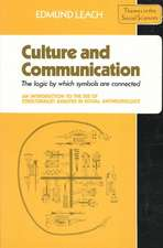 Culture and Communication: The Logic by which Symbols Are Connected. An Introduction to the Use of Structuralist Analysis in Social Anthropology