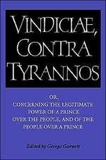Brutus: Vindiciae, contra tyrannos: Or, Concerning the Legitimate Power of a Prince over the People, and of the People over a Prince