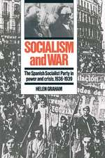 Socialism and War: The Spanish Socialist Party in Power and Crisis, 1936–1939