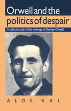 Orwell and the Politics of Despair: A Critical Study of the Writings of George Orwell