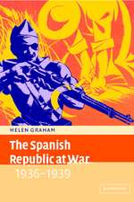 The Spanish Republic at War 1936–1939