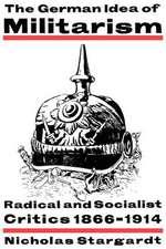 The German Idea of Militarism: Radical and Socialist Critics 1866–1914