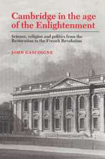 Cambridge in the Age of the Enlightenment: Science, Religion and Politics from the Restoration to the French Revolution