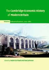 The Cambridge Economic History of Modern Britain:  Structural Change and Growth, 1939-2000, Industrialisation, 1700- 1860, Economic Maturity