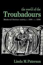 The World of the Troubadours: Medieval Occitan Society, c.1100–c.1300