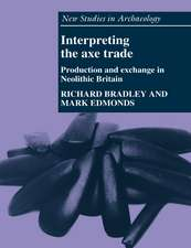 Interpreting the Axe Trade: Production and Exchange in Neolithic Britain