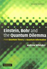 Einstein, Bohr and the Quantum Dilemma: From Quantum Theory to Quantum Information