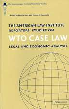 The American Law Institute Reporters' Studies on WTO Case Law: Legal and Economic Analysis
