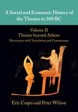 A Social and Economic History of the Theatre to 300 BC: Volume 2, Theatre beyond Athens: Documents with Translation and Commentary