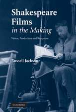 Shakespeare Films in the Making: Vision, Production and Reception