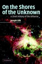 On the Shores of the Unknown: A Short History of the Universe