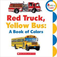 Red Truck, Yellow Bus:  A Book of Colors