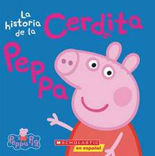 La Historia de la Cerdita Peppa = The Story of Peppa Pig