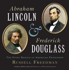 Abraham Lincoln and Frederick Douglass: The Story Behind an American Friendship