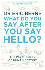 Berne, E: What Do You Say After You Say Hello