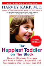 The Happiest Toddler on the Block:  How to Eliminate Tantrums and Raise a Patient, Respectful, and Cooperative One- To Four-Year-Old