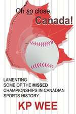 Oh So Close, Canada! Lamenting Some of the Missed Championships in Canadian Sports History