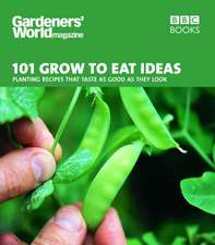 101 Grow to Eat Ideas:  Planting Recipes That Taste as Good as They Look