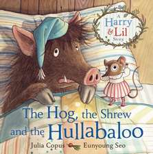 The Hog, the Shrew and the Hullabaloo: A Harry and Lil Story