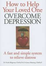 How to Help Your Loved One Overcome Depression:  A Fast Simple System to Relieve Distress