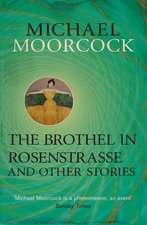 Moorcock, M: The Brothel in Rosenstrasse and Other Stories