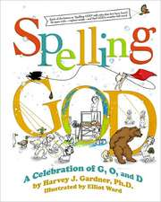 Spelling God:  A Celebration of G, O, and D