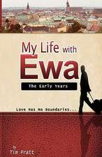 My Life with Ewa:  How the Modern Priests of Baal and Ashtoreth Are Turning Out the Daughters of Zion to Harlotry