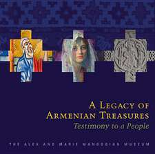 A Legacy of Armenian Treasures:  Testimony to a Peopleathe Alex and Marie Manoogian Museum