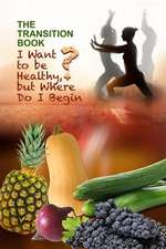 The Transition Book: I Want to be Healthy but Where Do I Begin?