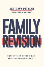Family Revision: How Ancient Wisdom Can Heal the Modern Family
