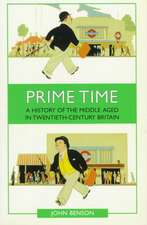 Prime Time: A History of the Middle Aged in Twentieth-Century Britain