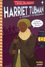 Trailblazers: Harriet Tubman: A Journey to Freedom