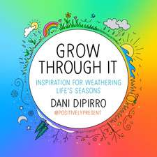 Grow Through It: Inspiration for Weathering Life's Seasons