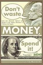 Don't Waste Money, Spend It!