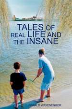 Tales of Real Life and the Insane
