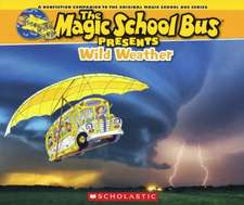 Wild Weather:  A Nonfiction Companion to the Original Magic School Bus Series