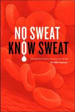 No Sweat? Know Sweat! the Definitive Guide to Reclaim Your Health
