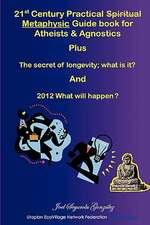 21st Century Practical Spiritual Metaphysic Guide Book for Atheist S & Agnostics