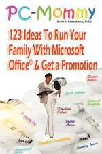 PC-Mommy; 123 Ideas to Run Your Family with Microsoft Office and Get a Promotion