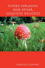 Funky Shrooms and Other Exquisite Delights