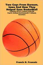 Two Guys from Barnum, Iowa and How They Helped Save Basketball:  Paul D. Estlund and Kenneth F. Estlund, Inventors