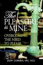 The Pleasure Is Mine:  Overcoming the Need to Please