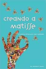 Creando a Matisse:  Un Sistema Magnifico Para Crear Realidades