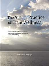 The Art and Practice of True Wellness