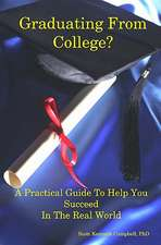 Graduating from College?:  A Practical Guide to Help You Succeed in the Real World
