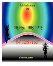 Salicylate Intolerance and the Healthier I Ate the Sicker I Got (Revised 2nd Edition)